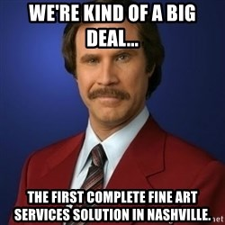 Anchorman Birthday - We're kind of a big deal... the first complete fine art services solution in nashville.