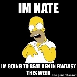 look-marge - im nate im going to beat ben in fantasy this week