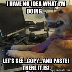I have no idea what I'm doing - Dog with Tie - I have no idea what I'M doing... let's see...Copy... and paste! There it is!