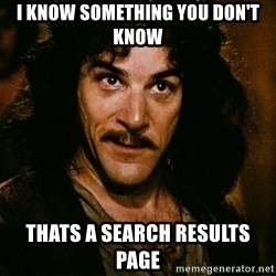Inigo Montoya - I know something you don't know Thats a search results page