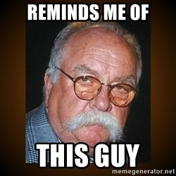 Wilford Brimley - Reminds me of This guy