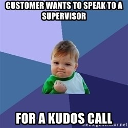 Success Kid - Customer wants to speak to a supervisor For a Kudos call