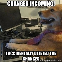I have no idea what I'm doing - Dog with Tie - Changes incoming! I accidEntally deleted the changes
