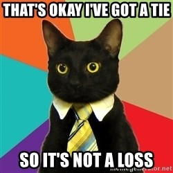 Business Cat - That's okay I've got a tie so it's not a loss