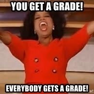 giving oprah - You get a grade! EVERYBODY GETS A GRADE!
