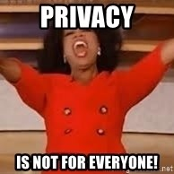 giving oprah - Privacy Is not For everyone!