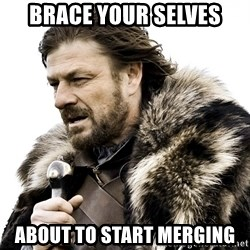 Brace yourself - Brace your selves About to Start Merging