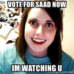 Overly Obsessed Girlfriend - Vote for saad now  im watching u