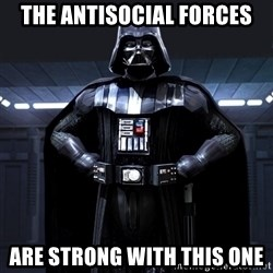 Darth Vader - The antisocial FORCES are strong with this one