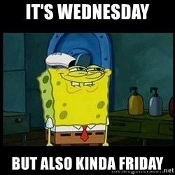 Don't you, Squidward? - It's wednesday  but also kinda friday
