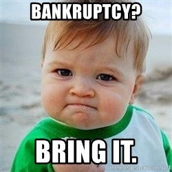 Victory Baby - Bankruptcy? bring it.