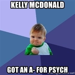 Success Kid - kelly mcdonald got an a- for psych