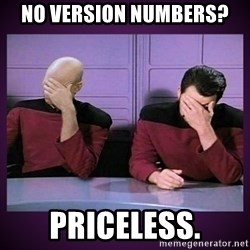 Double Facepalm - no version numbers? priceless.