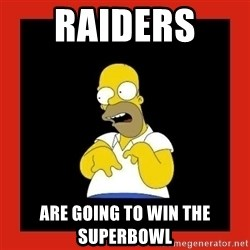 Homer retard - Raiders  Are going to win the superbowl