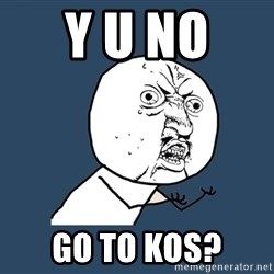 Y U No - Y U NO  Go to KOS?