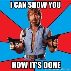 Chuck Norris  - I CAN SHOW YOU  HOW IT'S DONE