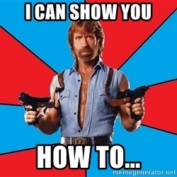 Chuck Norris  - I can show you How to...