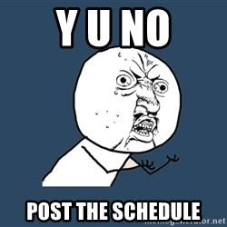 Y U No - Y u no Post the schedule