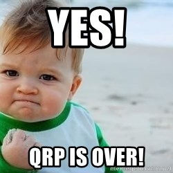 fist pump baby - yES! QRP is over!