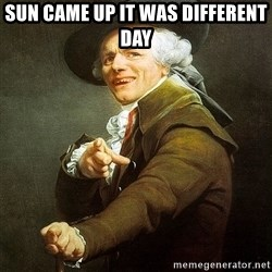 Ducreux - Sun came up it was different day