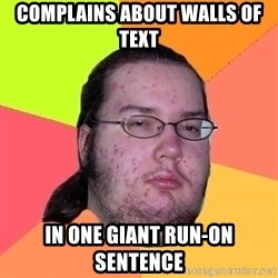 gordo granudo - Complains about walls of text in one giant run-on sentence
