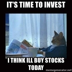 i should buy a boat cat - it's time to invest i think ill buy stocks today