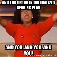 giving oprah - And you get an individualized reading plan And you, and you, and you!