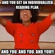 giving oprah - And you get an individualized reading plan, And you, and you, and you!!