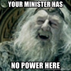 you have no power here - Your minister has No power here