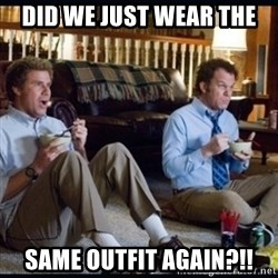 step brothers - DID WE JUST WEAR THE  SAME OUTFIT AGAIN?!!