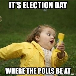 Little girl running away - it's election day Where the polls be at
