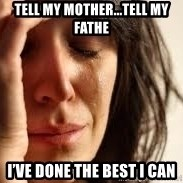 Crying lady - Tell my mother...tell my fathe I've done the best i can