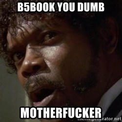 Angry Samuel L Jackson - b5book you dumb motherfucker