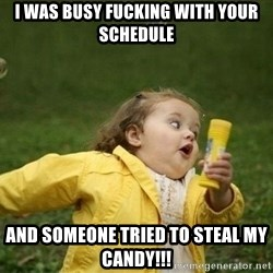 Little girl running away - I was Busy fucking with your schedule And someone tried to steal my candy!!!