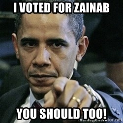 Pissed off Obama - I voted for Zainab you should too!