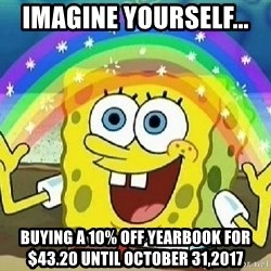 Imagination - Imagine Yourself...  BUYING A 10% off YEARBOOK for $43.20 UNTIL OCTOBER 31,2017