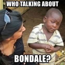 Skeptical african kid  - who talking about  Bondale?