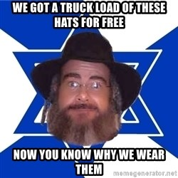 Advice Jew - we got a truck load of these hats for free now you know why we wear them