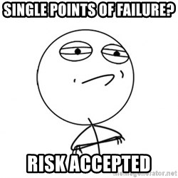 Challenge Accepted HD - Single points of failure? Risk accepted