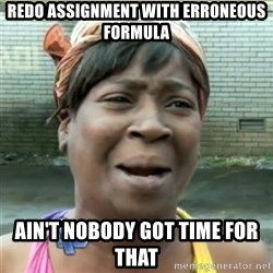 Ain't Nobody got time fo that - redo assignment with erroneous formula ain't nobody got time for that