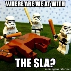Beating a Dead Horse stormtrooper - where are we at with the sla?