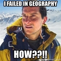 Bear Grylls Loneliness - I failed in geography how??!!