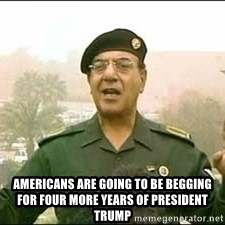 Baghdad Bob - Americans are going to be begging for four more years of President Trump