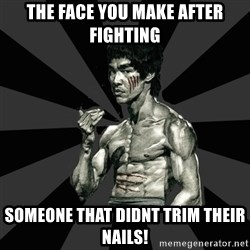 Bruce Lee Figther - THE FACE YOU MAKE AFTER FIGHTING SOMEONE THAT DIDnT TRIM THEIR NAILS!