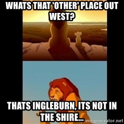Lion King Shadowy Place - whats that 'other' place out west? thats ingleburn, its not in the shire...