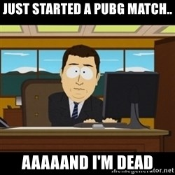 and they're gone - just started a pubg match.. aaaaand i'm dead