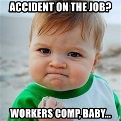 Victory Baby - Accident on the job? workers comp, baby...