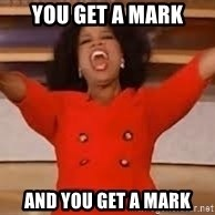 giving oprah - you get a mark and you get a mark