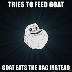 Forever Alone - TrieS to Feed goat Goat eats the bag instead