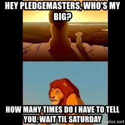 Lion King Shadowy Place - hey pledgemasters, who's my big? how many times do i have to tell you, wait til saturday